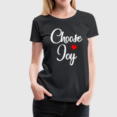Choose Joy - Motivational, Happiness and Gratitude - Women's Premium T-Shirt