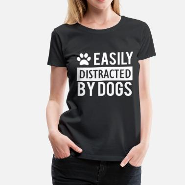 Distracted Easily distracted by dogs - Women's Premium T-Shirt