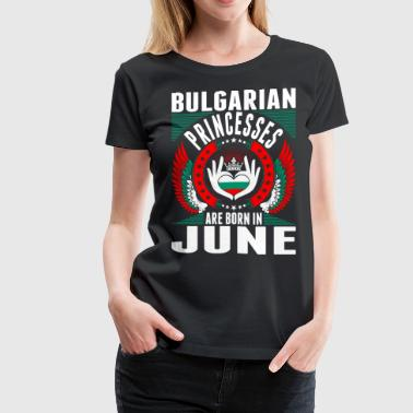 Bulgarian Princesses Are Born In June - Women's Premium T-Shirt