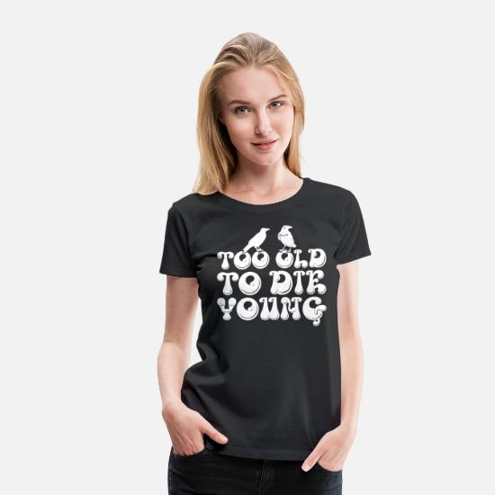 Awesome T-Shirts - Too Old To Die Young - Women's Premium T-Shirt black