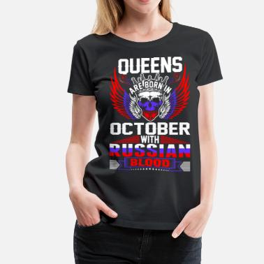 Russian Wife Queens Are Born In October With Russian Blood - Women's Premium T-Shirt