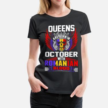 Funny Romanian Queens Are Born In October With Romanian Blood - Women's Premium T-Shirt