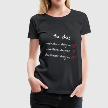 Masters to do bachelors degree masters degree doctorate de - Women's Premium T-Shirt