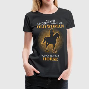 A Horse Old Woman Never underestimate An old woman who rides a horse - Women's Premium T-Shirt