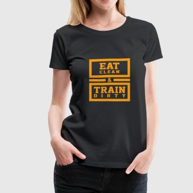 Eat clean and train dirty - Women's Premium T-Shirt