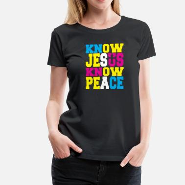 Know Jesus Know Peace No Jesus No Peace Know Jesus Know Peace - Women's Premium T-Shirt