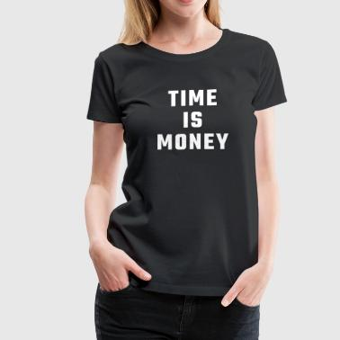 Time Is Money Time is Money - Women's Premium T-Shirt