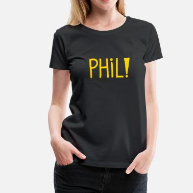 Phil Phil!  - Women's Premium T-Shirt