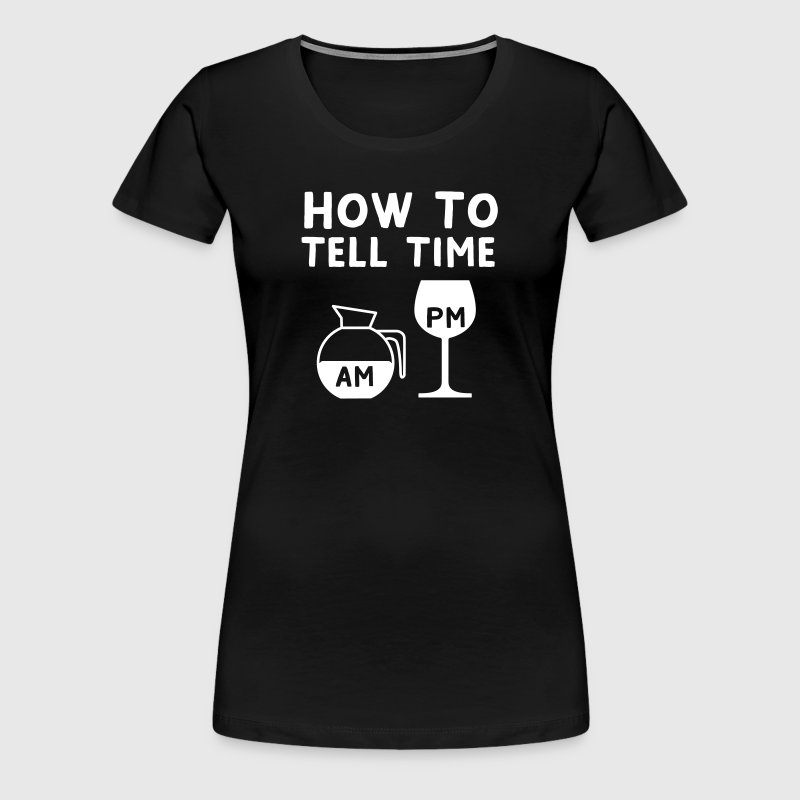 How To Tell Time Coffee Wine - Women's Premium T-Shirt