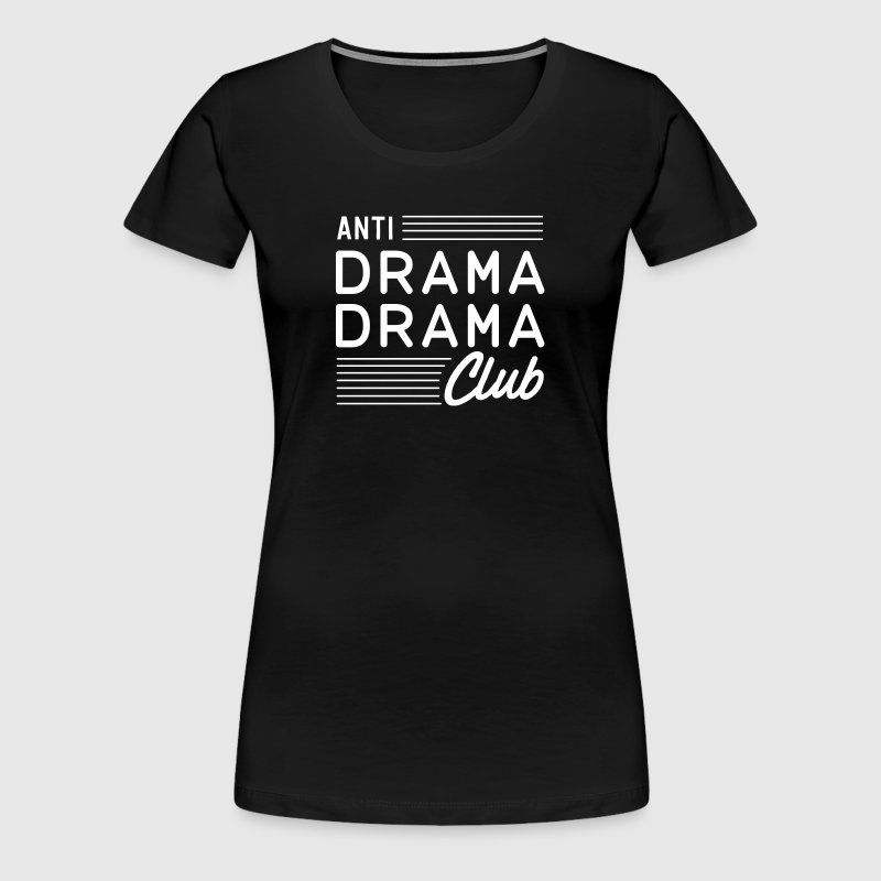 Anti Drama Drama Club - Women's Premium T-Shirt