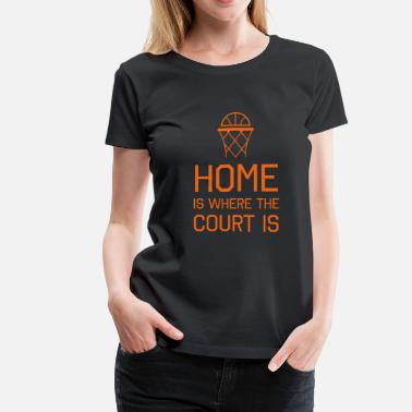 Womens Basketball Basketball. Home is where the court is - Women's Premium T-Shirt