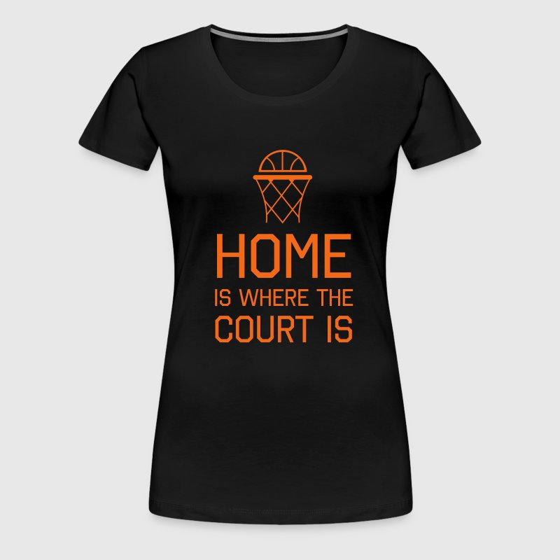 Basketball. Home is where the court is - Women's Premium T-Shirt