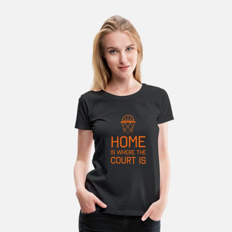 Womens Basketball T-Shirts - Basketball. Home is where the court is - Women's Premium T-Shirt black