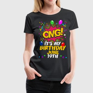 19th Birthday Its My Birthday June Ninteenth - Women's Premium T-Shirt