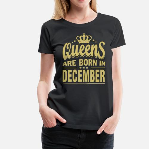 3b012dd8957 Birthday T-Shirts - QUEENS ARE BORN IN DECEMBER T-SHIRTS - Women s Premium.  Do you want to edit the design