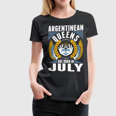 Argentinean Queens Are Born In July - Women's Premium T-Shirt