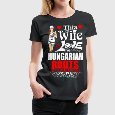 This Wife Loves her Hungarian Roots - Women's Premium T-Shirt