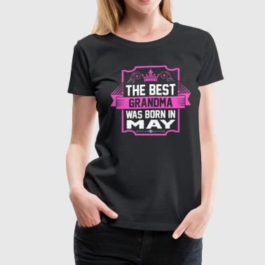 The Best Grandma Was Born In May - Women's Premium T-Shirt