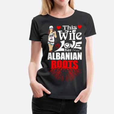 Albanian Wife This Wife Loves her Albanian Roots - Women's Premium T-Shirt