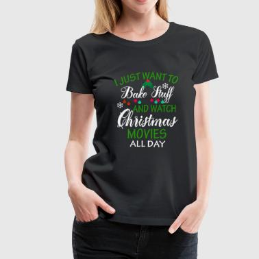 I Just Want to Bake Stuff and Watch Christmas - Women's Premium T-Shirt