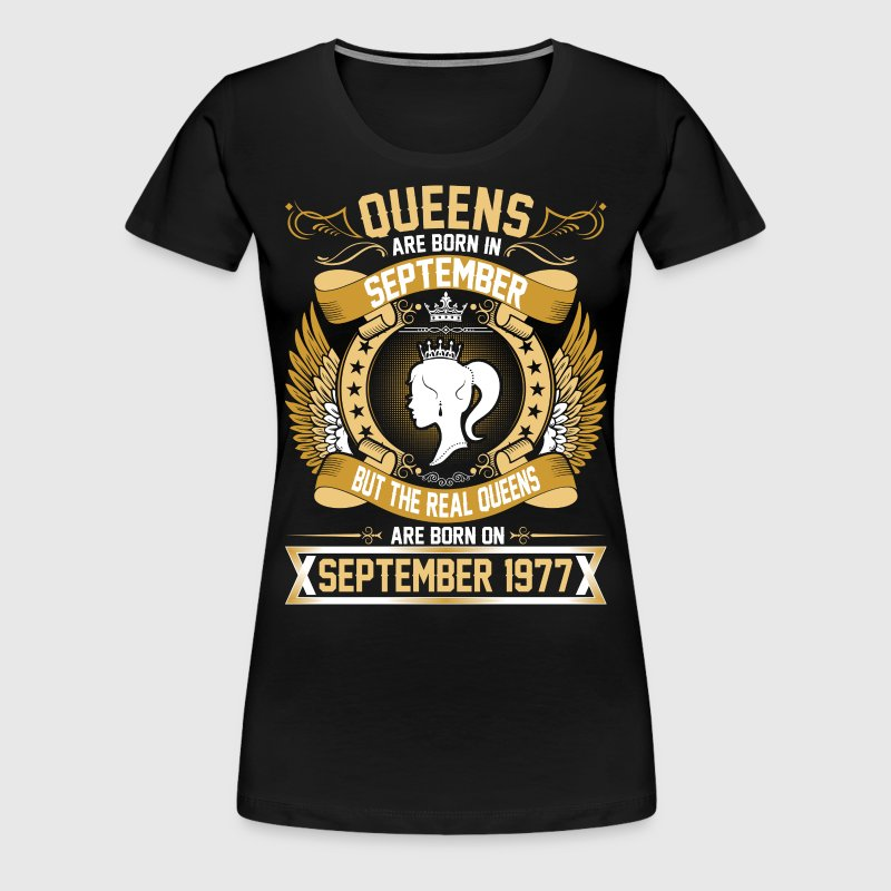 The Real Queens Are Born On September 1977 - Women's Premium T-Shirt