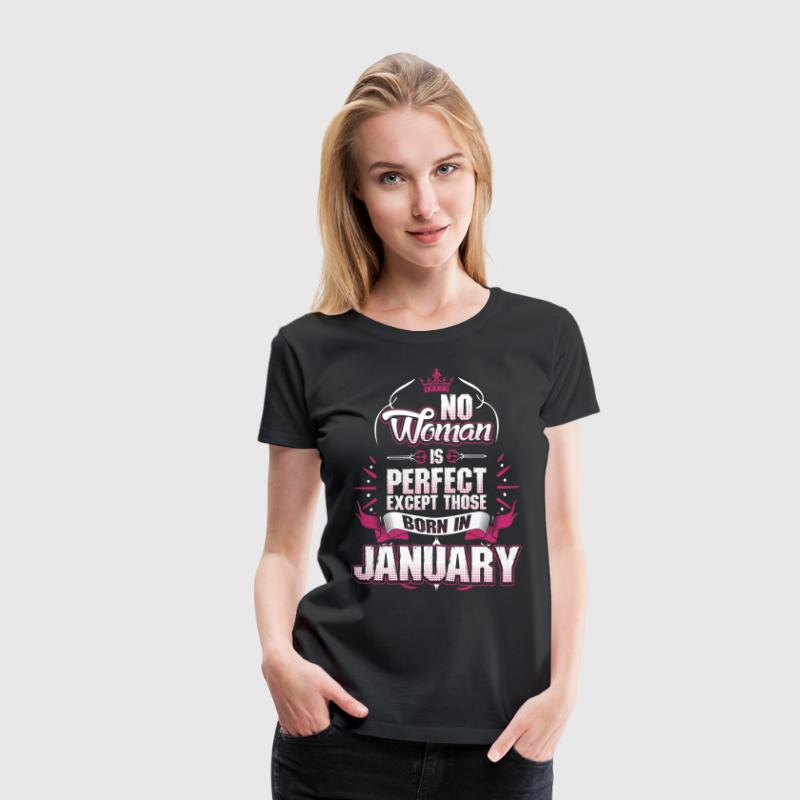 No Woman Is Perfect Born In January - Women's Premium T-Shirt