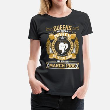 March 1986 The Real Queens Are Born On March 1986 - Women's Premium T-Shirt