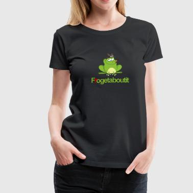 Frogetaboutit - Women's Premium T-Shirt