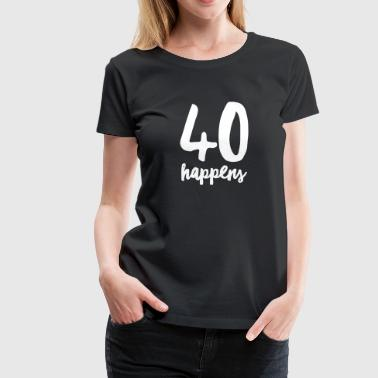40s Quotes 40 Happens - Women's Premium T-Shirt