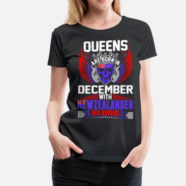 Legends Are Born In December Queens Are Born In December With Newzelander Blood - Women's Premium T-Shirt