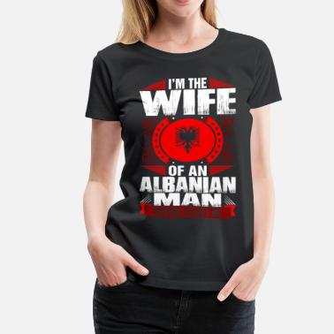 Albanian Wife Im Albanian Man Wife - Women's Premium T-Shirt