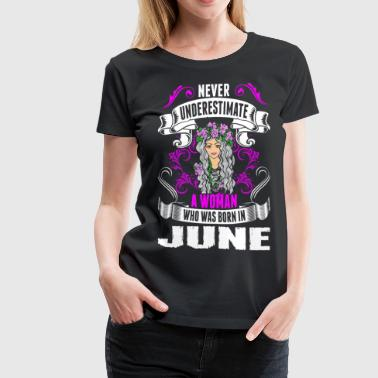 June Birthday Never Underestimate A Woman Who Was Born In June - Women's Premium T-Shirt