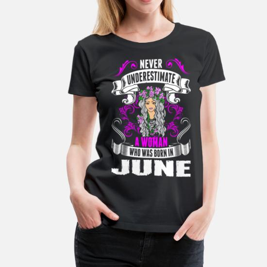 98609c2dba17 Never Underestimate A Woman Who Was Born In June Women's Premium T ...