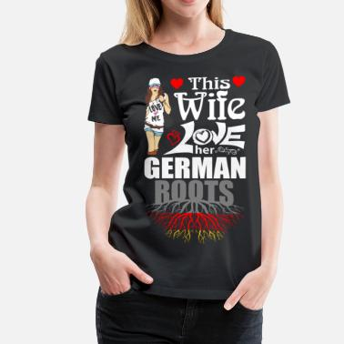German Roots This Wife Loves her German Roots - Women's Premium T-Shirt