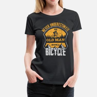 Never Underestimate Old Man With Bicycle Never Underestimated Old Man With A Bicycle - Women's Premium T-Shirt
