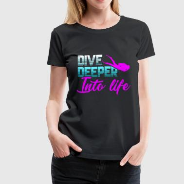 Diving Deeper Into Life - Women's Premium T-Shirt