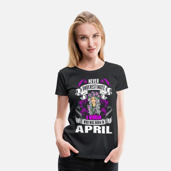 Never T-Shirts - Never Underestimate A Woman Who Was Born In April - Women's Premium T-Shirt black