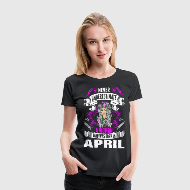 Never Underestimate A Woman Who Was Born In April - Women's Premium T-Shirt