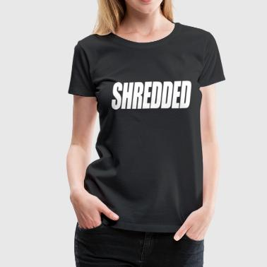 SHREDDED - Women's Premium T-Shirt
