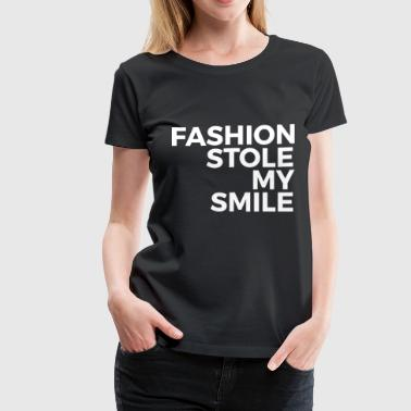 Fashion Stole My Smile Funny Gift - Fashion Stole My Smile - Women's Premium T-Shirt