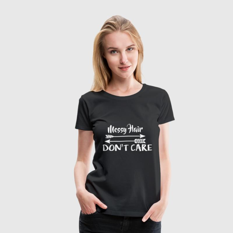 Messy hair don't care - Women's Premium T-Shirt