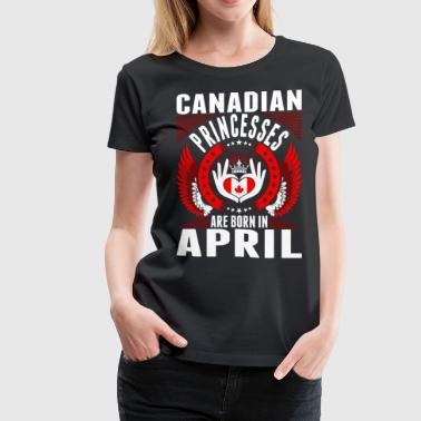 Canadian Princesses Are Born In April - Women's Premium T-Shirt