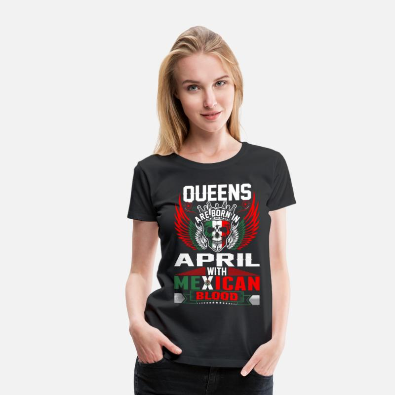 April T-Shirts - Queens Are Born In April With Mexican Blood - Women's Premium T-Shirt black