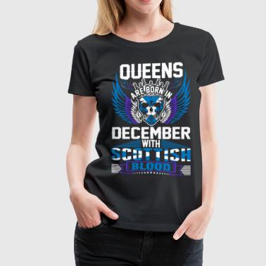 December 21 Queens Are Born In December With Scottish Blood - Women's Premium T-Shirt