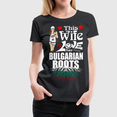 This Wife Loves her Bulgarian Roots - Women's Premium T-Shirt