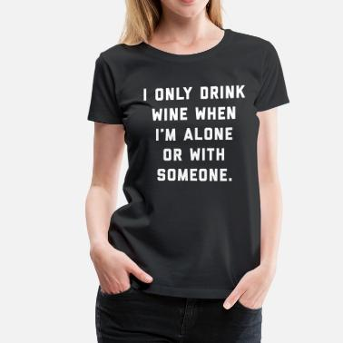 Alone Quote Drink Wine Alone Funny Quote - Women's Premium T-Shirt