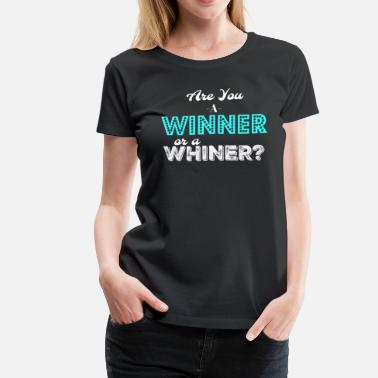 Whiner Winner OR Whiner - Women's Premium T-Shirt