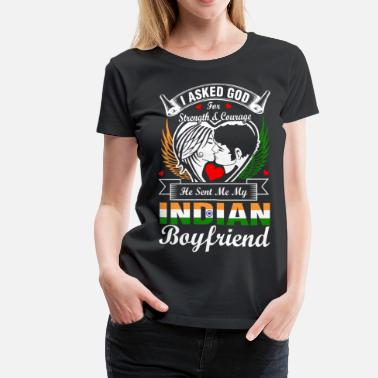 Indian I Asked God For Indian Boyfriend - Women's Premium T-Shirt