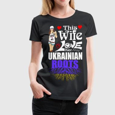 This Wife Loves her Ukrainian Roots - Women's Premium T-Shirt