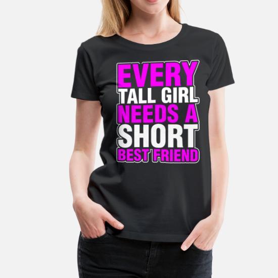 462c2a7bd Every Tall Girl Needs A Short Best Friend Women's Premium T-Shirt ...